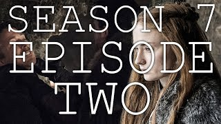 GAME OF THRONES Season 7 Episode 2 Review [Let's Talk]