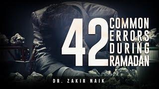 42 Mistakes You Must Avoid This Ramadan! - Zakir Naik