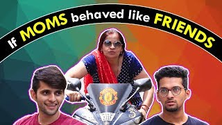 If MOMS behaved like FRIENDS | Mother
