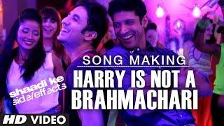 Shaadi Ke Side Effects Song Making Harry Is Not A Brahmachari   Farhan Akhtar,Vir Das