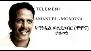 Eritrean Amanuel Woldegabr (Momona) Audio Music Telemeni.