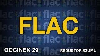 FLAC - Odc.29 [Reduktor Szumu]