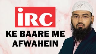 Chand Afwahein Jo IRC Ke Bare Mein Phailai Jati Hai Unki Kya Haqiqat Hai By Adv. Faiz Syed