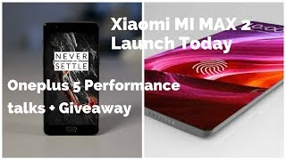 Oneplus 5 Performance talk by Oneplus CEO - Xiaomi Mi Max 2 Launching Today + Giveaway