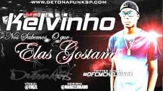 MC KELVINHO - NÓS SABEMOS O QUE ELAS GOSTAM (DJ JORGIN MIX) www.DETONAFUNKSP.com