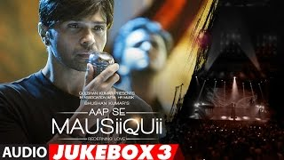 AAP SE MAUSIIQUII  Full Audio Album  (Remixes) || Himesh Reshammiya || Jukebox 3  | T-Series