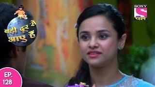 Badi Door Se Aaye Hain - बड़ी दूर से आये है - Episode 128 - 27th June, 2017