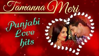 Best Romantic Songs Of 2015 - Latest Punjabi Songs - Tamanna Meri - Valentine's Day Special Jukebox