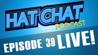 Hat Chat Episode 39  - Something long and complicated