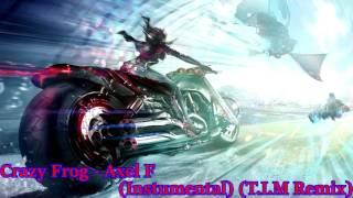 Crazy Frog - Axel F (Instrumental) (T.I.M Remix)