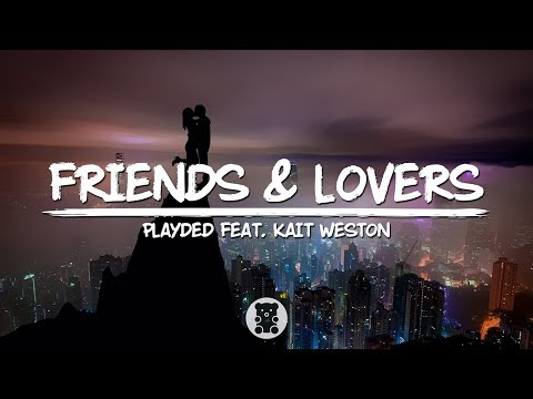 PLAYDED - Friends & Lovers (feat. Kait Weston) (Lyrics Video)