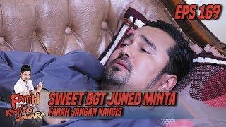 Sweet BGT Juned Minta Farah Jangan Nangis - Fatih Di Kampung Jawara Eps 169