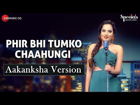 Phir Bhi Tumko Chaahungi Aakanksha Version Aakanksha Sharma Specials By Zee Music Co