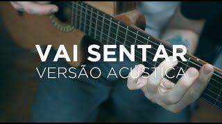 Agora Vai Sentar (Versão Acústica - Faru & Rodrigo Sicarelli)