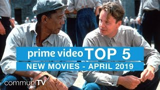 TOP 5: New Movies on Amazon Prime Video - April 2019