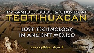 Pyramids, Gods & Giants at Teotihuacan - Lost Technology in Ancient Mexico