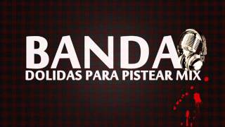 Banda Dolidas Para Pistear Mix Dj Krizz Rodriguez