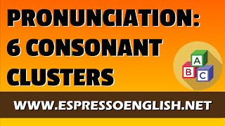 English Pronunciation Practice - Six Tricky Consonant Clusters