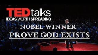 NOBEL WINNER - PROVES GOD EXISTS - 2017