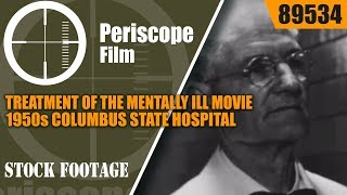 1950s TREATMENT OF THE MENTALLY ILL MOVIE  COLUMBUS STATE HOSPITAL 89534