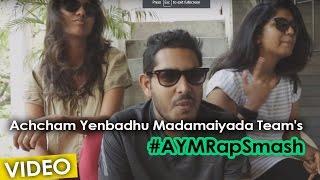 Achcham Yenbadhu Madamaiyada Team's #AYMRapSmash | A R Rahman | Gautham Menon