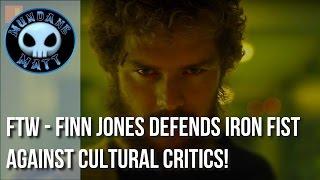 [TV] FTW - Finn Jones defends IRON FIST against cultural critics!