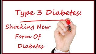What is Type 3 Diabetes | Shocking New Form Of Diabetes Discovered | Causes | Treatment | Cure