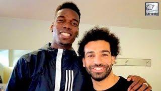 Paul Pogba & Moh Salah Keep Their Rivalries Aside & Pose Together
