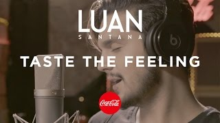 Luan Santana - Taste the feeling (Coca-Cola)