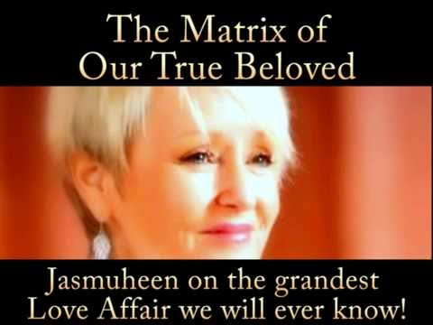 The Matrix of Our True Beloved - the grandest love affair we can ever know - with Jasmuheen