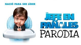 UN JEFE EN PAÑALES / BEBE JEFAZO / PARODIA