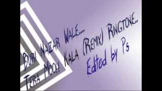 Buri Nazar Wale Tera Mooh Kala Remix Ringtone Edited by Ps