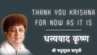 Shri Madhusudan Bapuji's Satsang...Thankyou Krishna for now as it is