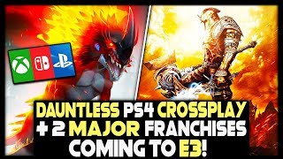 DAUNTLESS PS4 CROSSPLAY AND 2 MAJOR FRANCHISES RETURNING AT E3?