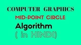 MID-POINT CIRCLE ALGORITHM | CIRCLE GENERATING ALGORITHM
