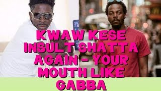 Kwaw kese in$ult Shatta wale again - Says he use shatta michy for $ex loans