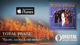 Total Praise - Glory, Glory, Lord medley