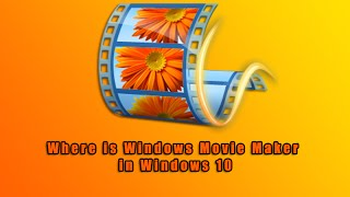 Where is Windows Movie Maker in Windows 10