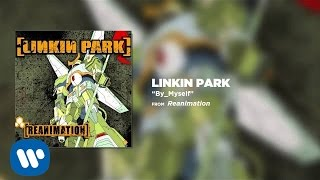 By_Myself - Linkin Park (Reanimation)