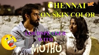 Chennai On Skin Colour (Racism) | Loudspeaker with Muthu -  Epi 12 | Vox Pop | Madras Central