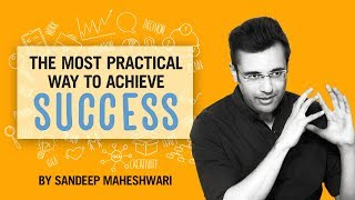 The Most Practical Way to Achieve Success - By Sandeep Maheshwari I Hindi