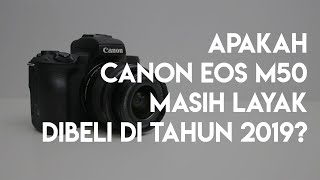 APAKAH CANON EOS M50 MASIH LAYAK DIBELI SEBAGAI KAMERA VLOG DI TAHUN 2019 ? WORTH IT !!!