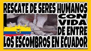 💚 Rescate de seres humanos con vida de entre los escombros en Ecuador 💚
