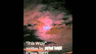 (Psylentknight) - Poem; This Way