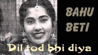BAHU BETI - Dil tod bhi diya - Meena Kapoor