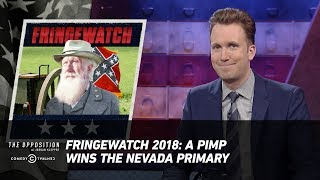 Fringewatch 2018: A Pimp Wins the Nevada Primary - The Opposition w/ Jordan Klepper