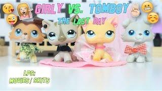 LPS: Girly Vs. Tomboy - The Last Day (Funny/Random Skit)