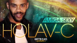 Holav-C - Amiga Sexy ( Guetto Class Music )