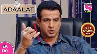 Adaalat - Full Episode 130 - 17th  May, 2018
