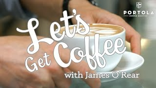 PORTOLA COFFEE LAB - Costa Mesa, Ca - Episode 9 - Let's Get Coffee with James O'Rear